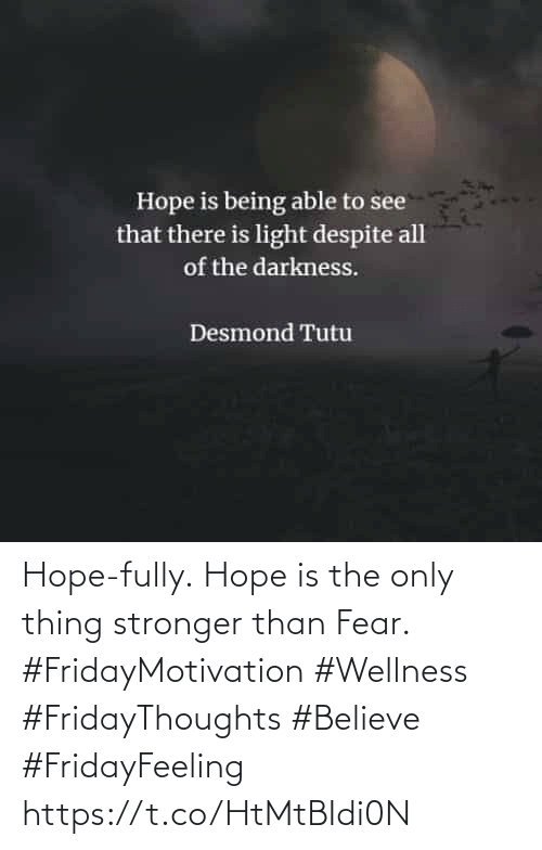 Fear: Hope-fully. Hope is the only  thing stronger than Fear.  #FridayMotivation #Wellness  #FridayThoughts #Believe  #FridayFeeling https://t.co/HtMtBIdi0N