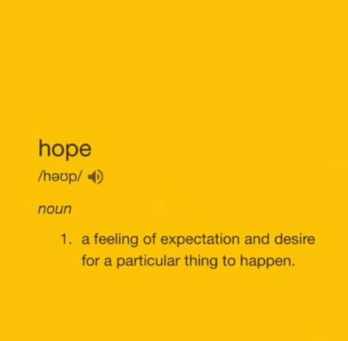 Hope, Thing, and Expectation: hope  /heup/  noun  1. a feeling of expectation and desire  for a particular thing to happen.