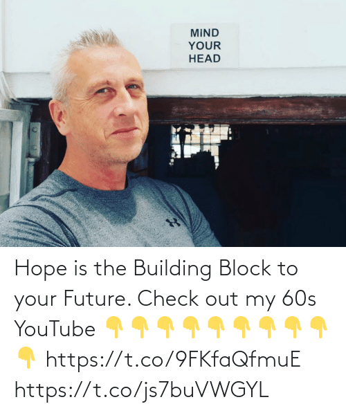 building: Hope is the Building Block to your Future.  Check out my 60s YouTube  👇👇👇👇👇👇👇👇👇👇  https://t.co/9FKfaQfmuE https://t.co/js7buVWGYL