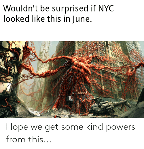 powers: Hope we get some kind powers from this...