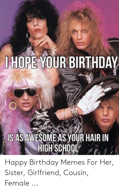 Birthday Memes And Happy HOPE YOUR BIRTHDAY S AS AWESOME