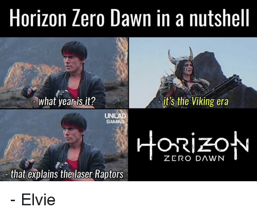 what year is it: Horizon Zero Dawn in a nutshell  what year is it?  it's the Viking era  UNI  GAMING  ZERO DAWN  that explains the laser Raptors - Elvie