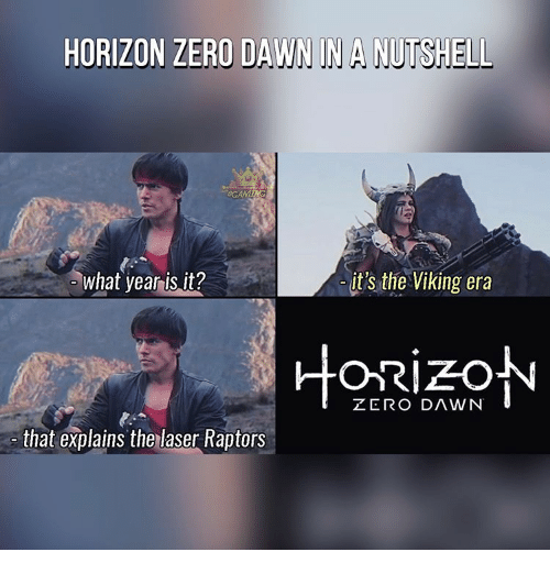what year is it: HORIZON ZERO DAWN NA NUTSHELL  what year is it?  it's the Viking era  ZERO DAWN  that explains the laser Raptors