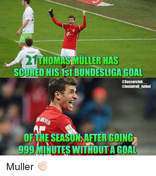 Mullered: HORN  21  MULLER HAS  THOMAS SCORED HIS ISIBUNDESLIGA GOAL  @Soccerclub  @Instatroll futbol  GOING  999 MINUTES WITHOUT AGOAL Muller 👏🏻