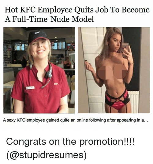 Congrations: Hot KFC Employee Quits Job To Become  A Full-Time Nude Model  A sexy KFC employee gained quite an online following after appearing in a... Congrats on the promotion!!!! (@stupidresumes)