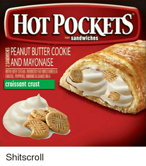 Cookies, Dank Memes, and Peanuts: HOT sandwiches  PEANUT BUTTER COOKIE  KAND MAYONAISE  croissant crust Shitscroll