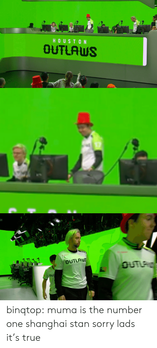 shanghai: HOUSTON  OUTLAWS binqtop:  muma is the number one shanghai stan sorry lads it's true