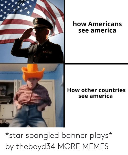 America, Dank, and Memes: how Americans  see america  How other countries  see america *star spangled banner plays* by theboyd34 MORE MEMES