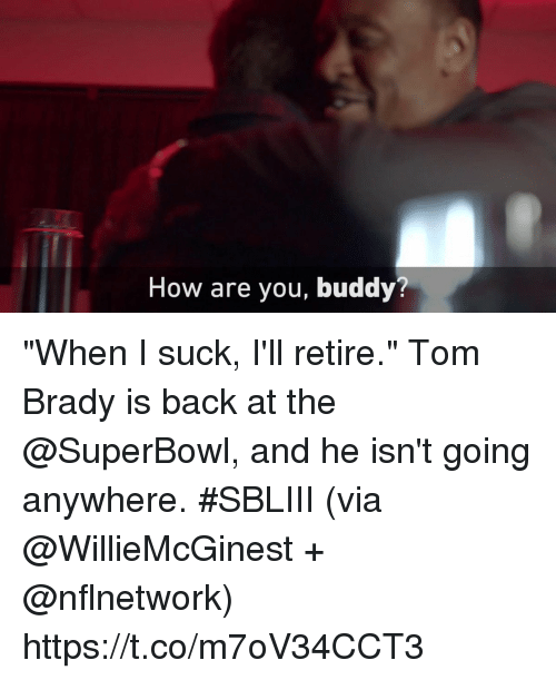 """Memes, Tom Brady, and Superbowl: How are you, buddy? """"When I suck, I'll retire.""""  Tom Brady is back at the @SuperBowl, and he isn't going anywhere. #SBLIII (via @WillieMcGinest + @nflnetwork) https://t.co/m7oV34CCT3"""