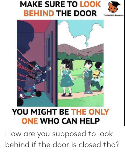 The Door: How are you supposed to look behind if the door is closed tho?