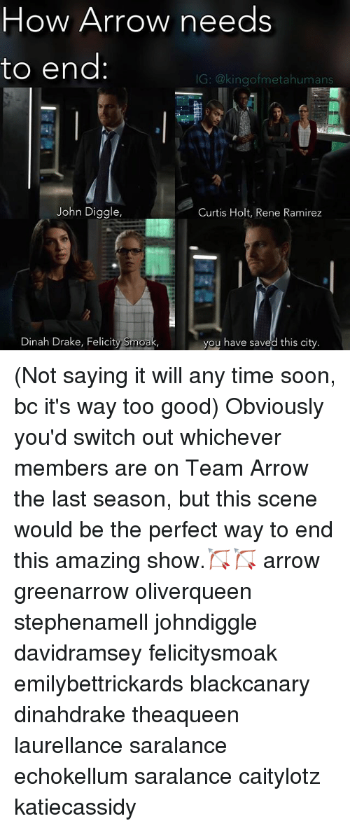 Ramirezes: How Arrow needs  to end  IG: @kingof metahumans  John Diggle,  Curtis Holt, Rene Ramirez  you have saved this city  Dinah Drake, Felicity Smoak, (Not saying it will any time soon, bc it's way too good) Obviously you'd switch out whichever members are on Team Arrow the last season, but this scene would be the perfect way to end this amazing show.🏹🏹 arrow greenarrow oliverqueen stephenamell johndiggle davidramsey felicitysmoak emilybettrickards blackcanary dinahdrake theaqueen laurellance saralance echokellum saralance caitylotz katiecassidy