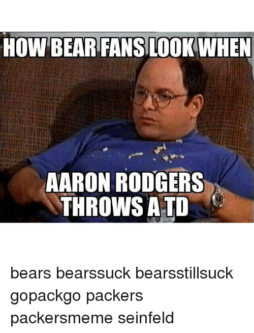 How Bear Fans Look When Aaron Rodgers Throws Atd Bears Bearssuck