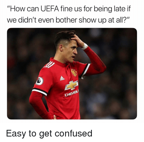 """Confused, Soccer, and Sports: """"How can UEFA fine us for being late if  we didn't even bother show up at all?"""" Easy to get confused"""