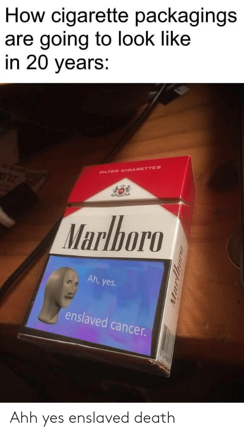 20 Years: How cigarette packagings  are going to look like  in 20 years:  FILTER CIDARETTES  Marlboro  Ah, yes  enslaved cancer.  urthor Ahh yes enslaved death