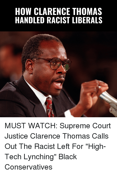 """Memes, Supreme, and Clarence Thomas: HOW CLARENCE THOMAS  HANDLED RACIST LIBERALS MUST WATCH: Supreme Court Justice Clarence Thomas Calls Out The Racist Left For """"High-Tech Lynching"""" Black Conservatives"""