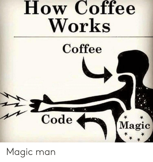 Coffee, Magic, and How: How Coffee  Works  Coffee  Code  (Magic Magic man