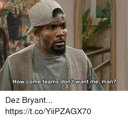 Dez Bryant, How, and Man: How come teams don't want me, man? Dez Bryant... https://t.co/YiiPZAGX70