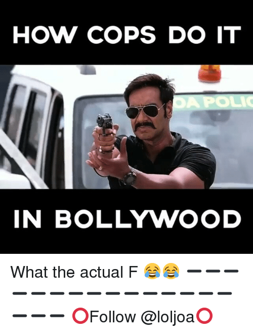 What The Actual F: How COPS DO IT  POLIO  IN BOLLYVWOOD What the actual F 😂😂 ➖➖➖➖➖➖➖➖➖➖➖➖➖➖➖➖➖➖ ⭕Follow @loljoa⭕