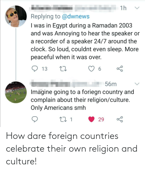 dare: How dare foreign countries celebrate their own religion and culture!