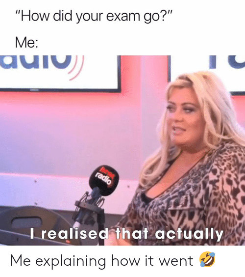 """go me: """"How did your exam go?""""  Me:  auiu  hear  radio  Irealised that actually Me explaining how it went 🤣"""
