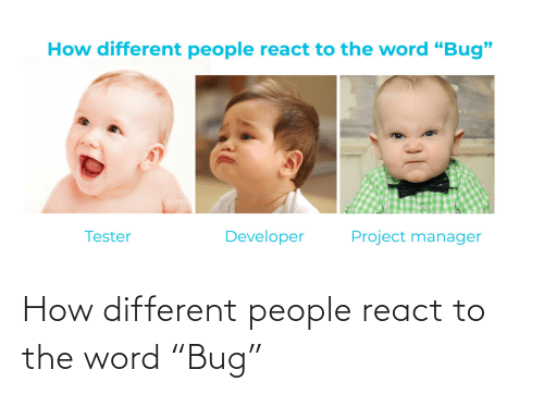"Word: How different people react to the word ""Bug"""