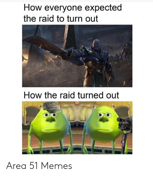 area 51: How everyone expected  the raid to turn out  How the raid turned out Area 51 Memes
