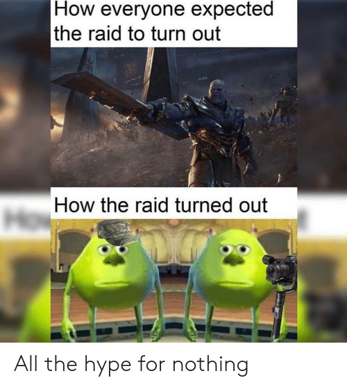 the raid: How everyone expected  the raid to turn out  How the raid turned out All the hype for nothing