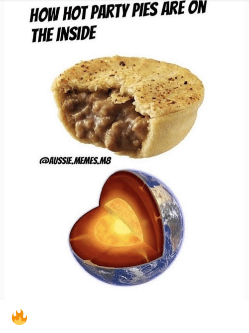 How Hot: HOW HOT PARTY PIES ARE ON  THE INSIDE  AUSSIE MEMES M8 🔥
