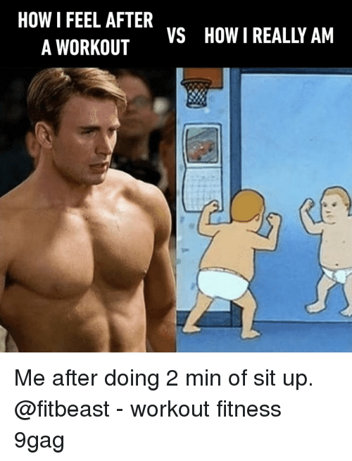 sit up: HOW I FEEL AFTER  A WORKOUT  VS  HOW I REALLY AM Me after doing 2 min of sit up. @fitbeast⠀ -⠀ workout fitness 9gag