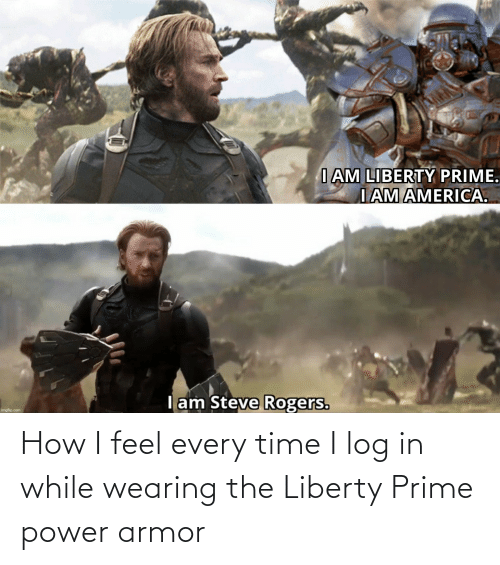 Liberty Prime: How I feel every time I log in while wearing the Liberty Prime power armor