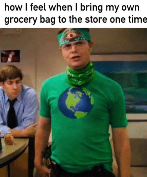Grocery: how I feel when I bring my own  grocery bag to the store one time