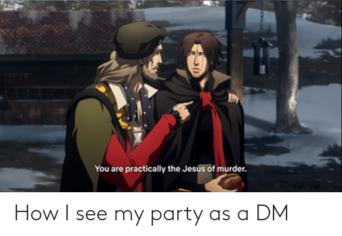 A Dm: How I see my party as a DM