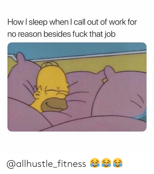 How I Sleep: How I sleep when l call out of work for  no reason besides fuck that job @allhustle_fitness 😂😂😂