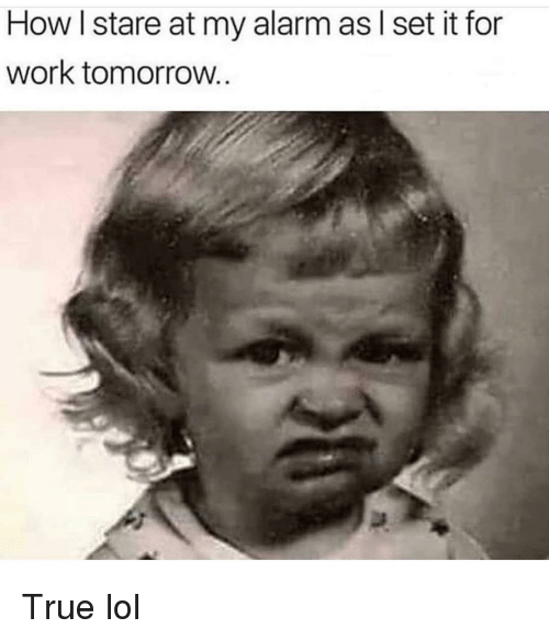 Funny, Lol, and True: How I stare at my alarm as l set it for  work tomorrow True lol