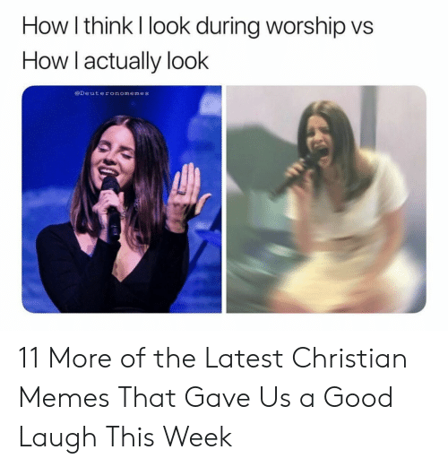 Christian Memes: How I think I look during worship vs  How Tactually looK  @Deuteronomemes 11 More of the Latest Christian Memes That Gave Us a Good Laugh This Week