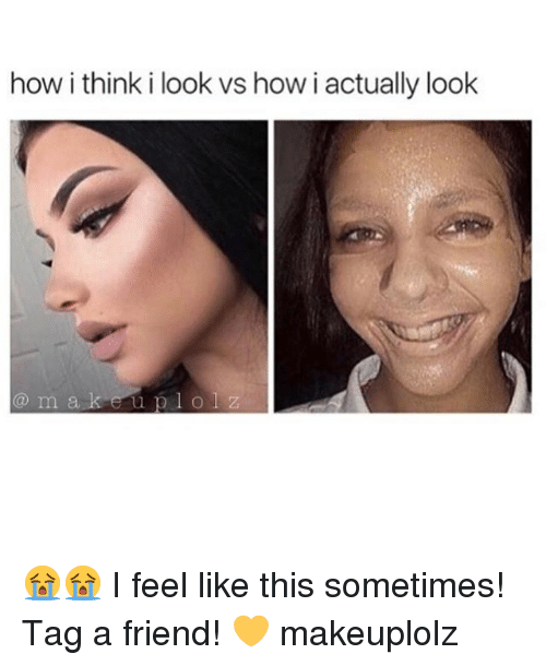 Makeup, How, and Looking: how i think i look vs howiactually look m a k e u p