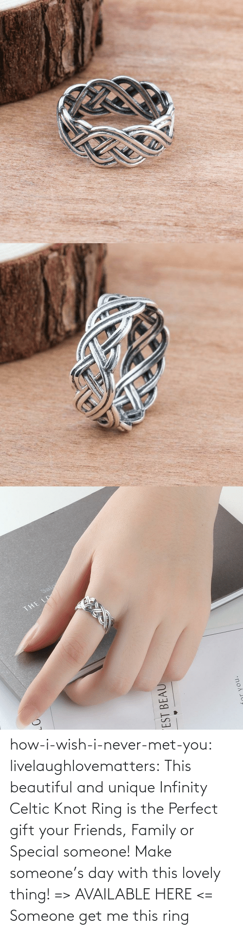 Met: how-i-wish-i-never-met-you: livelaughlovematters:  This beautiful and unique Infinity Celtic Knot Ring is the Perfect gift your Friends, Family or Special someone! Make someone's day with this lovely thing! => AVAILABLE HERE <=    Someone get me this ring