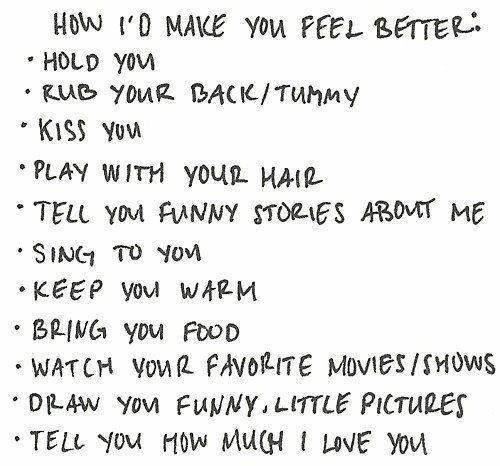 Food, Funny, and Love: How I'0 MAKE You PEEL BETER  HOLD You  Rue YOUR BACIK/TUMMY  KISS YUW  PLAY WITH YOUL HAIR  TELL YOM FUNNY STORIES ABOVT ME  SING TO YovM  KEEP you WARM  BRING YDu FOOD  WATCH VouR FAVOLITE MOVIES/SHOWS  DRAW Yov FUNNY, LITTLE PICTURES  TELL YOu H0w MuH I LOVE YOu