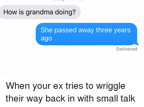 Grandma, Relationships, and Texting: How is grandma doing?  She passed away three years  ago  Delivered When your ex tries to wriggle their way back in with small talk