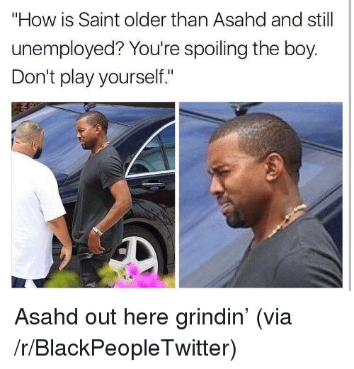 """Play Yourself: """"How is Saint older than Asahd and still  unemployed? You're spoiling the boy.  Don't play yourself."""" <p>Asahd out here grindin&rsquo; (via /r/BlackPeopleTwitter)</p>"""