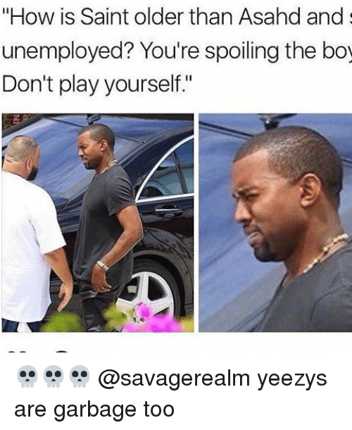 """Play Yourself: """"How is Saint older than Asahd and  unemployed? You're spoiling the boy  Don't play yourself."""" 💀💀💀 @savagerealm yeezys are garbage too"""