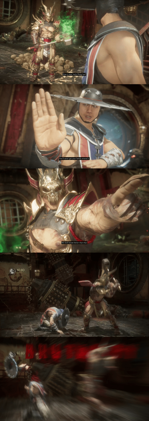 Kung: How is your neck, Kung Lao?   You'll never get your hands around it.   We both know better than that   40.80  2 HITS