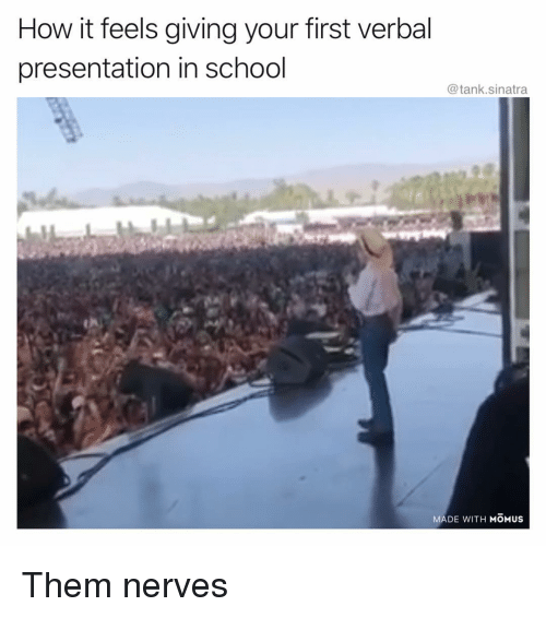 Funny, School, and How: How it feels giving your first verbal  presentation in school  @tank.sinatra  MADE WITH MOMus Them nerves
