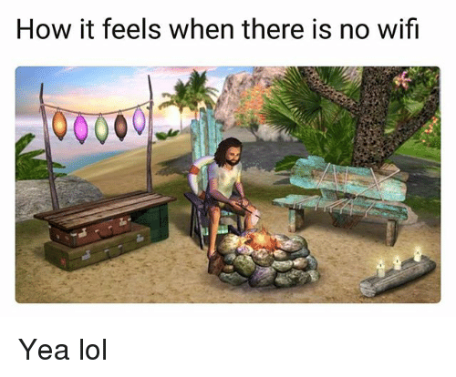 Wifie: How it feels when there is no wifi Yea lol