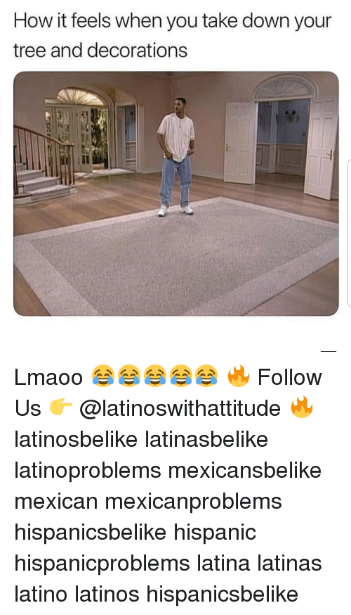 decorations: How it feels when you take down your  tree and decorations Lmaoo 😂😂😂😂😂 🔥 Follow Us 👉 @latinoswithattitude 🔥 latinosbelike latinasbelike latinoproblems mexicansbelike mexican mexicanproblems hispanicsbelike hispanic hispanicproblems latina latinas latino latinos hispanicsbelike