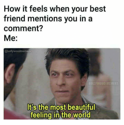Beautiful, Best Friend, and Memes: How it feels when your best  friend mentions you in a  comment?  Me:  @bollywoodmem  rS  It's the most beautiful  feelina in the world