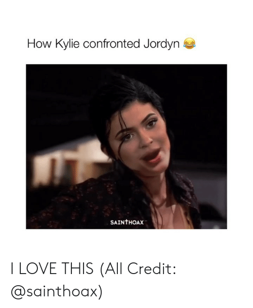 Jordyn: How Kylie confronted Jordyn  SAINTHOAX I LOVE THIS (All Credit: @sainthoax)