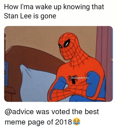 Advice, Meme, and Memes: How l'ma wake up knowing that  Stan Lee is gone  @savagedemiks @advice was voted the best meme page of 2018😂