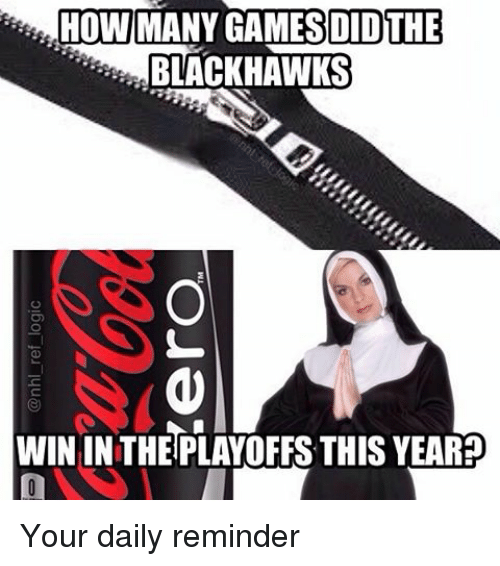 Blackhawks, Memes, and Games: HOW MANY GAMES DID THE  BLACKHAWKS  WIN IN THEIPLAYOFFSS THIS YEAR Your daily reminder