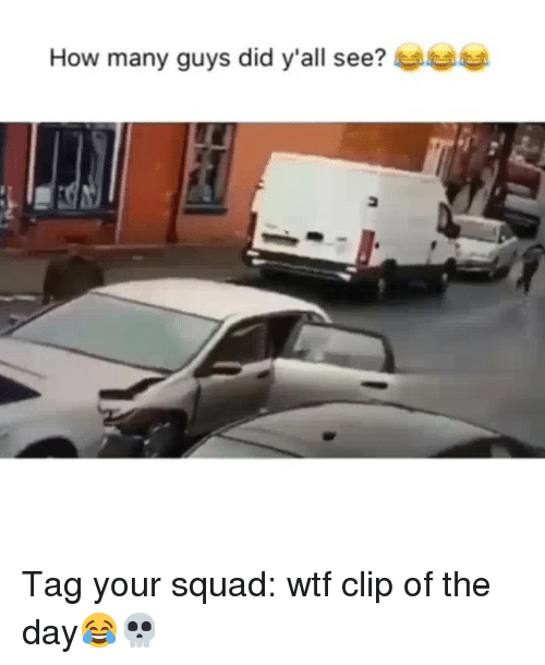 Funny, Squad, and Wtf: How many guys did y'all see?e Tag your squad: wtf clip of the day😂💀